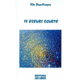 13 Eseuri Scurte - Ilie Dumitrascu, editura Lux Libris