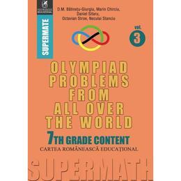Olympiad Problems from all over the World 7th Grade Content vol.3 - D.M. Batinetu-Giurgiu, Marin Chirciu, Daniel Sitaru, editura Cartea Romaneasca