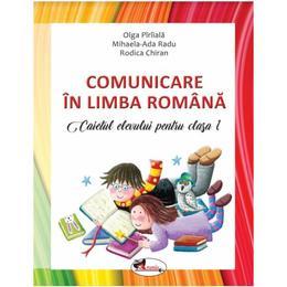 Comunicare in Limba Romana - Clasa 1 2018 - Caiet - Olga Piriiala, Mihaela Ada Radu, Rodica Chiran, editura Aramis