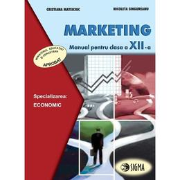 Marketing - Clasa 12 - Manual - Cristiana Mateiciuc, Nicoleta Singureanu, editura Sigma
