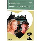 Zeita cu parul de aur - Kate Freiman, editura Alcris