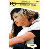 Intre doua iubiri - Anne Shorr, editura Alcris
