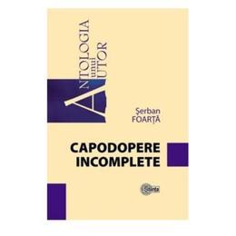 Capodopere incomplete - Serban Foarta, editura Stiinta