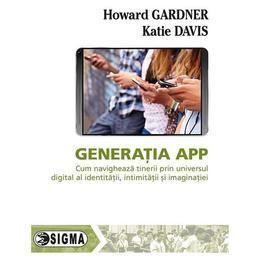 Generatia App - Howard Gardner, Katie Davis, editura Sigma