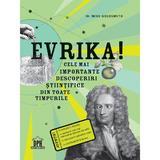 Evrika! Cele mai importante descoperiri stiintifice din toate timpurile - Mike Goldsmith, editura Didactica Publishing House