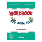 Workbook for witty kids. Pre-intermediate - Georgeta Rarinca, Pollyanna Opris, editura Sigma