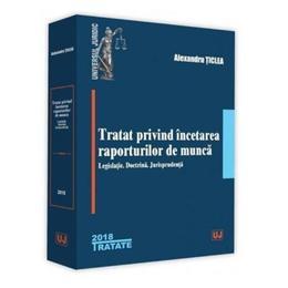 Tratat privind incetarea raporturilor de munca Ed.2018 - Alexandru Ticlea, editura Universul Juridic