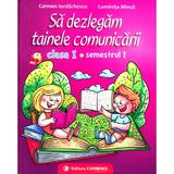 Sa dezlegam tainele comunicarii - Clasa 1 Sem.1 - Carmen Iordachescu, Luminita Minca, editura Carminis