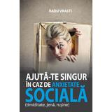 Ajuta-te singur in caz de anxietate sociala - Radu Vrasti, editura All