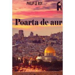 Poarta de aur - Philip Le Roy, editura Leader Human Resources