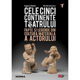 Cele cinci continente ale teatrului - Eugenio Barba, Nicola Savarese, editura Nemira