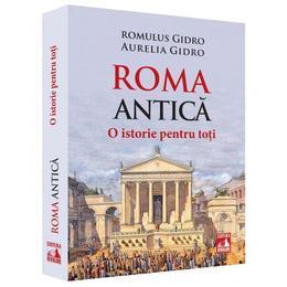 Roma Antica. O istorie pentru toti - Romulus Gidro, Aurelia Gidro, editura Neverland