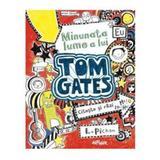 Minunata lume a lui Tom Gates (vol.1) - L. Pichon, editura Grupul Editorial Art