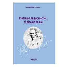 Probleme de geometrie...si dincolo de ele - Gheorghe Titeica, editura Sigma