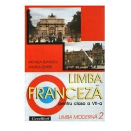 Limba franceza L2 - Clasa 7 - Manual - Micaela Slavescu, Angela Soare, editura Cavallioti