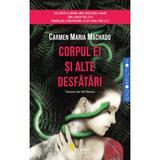 Corpul ei si alte desfatari - Carmen Maria Machado, editura Vellant