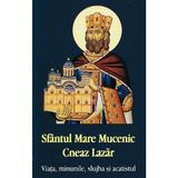 Sfantul Mare Mucenic Cneaz Lazar. Viata, minunile, slujba si acatistul, editura Egumenita