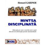 Mintea disciplinata - Howard Gardner, editura Sigma