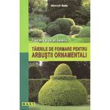 Taierile De Formare Pentru Arbustii Ornamentali - Heinrich Beltz, editura Mast