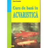 Curs de Baza In Acvaristica - Claus Schaefer, editura Mast