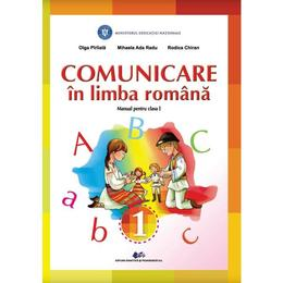 Comunicare in Limba romana - Clasa 1 - Manual - Olga Piriiala, Mihaela Ada Radu, Rodica Chiran, editura Didactica Si Pedagogica