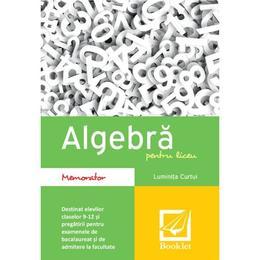 Algebra pentru liceu - Memorator - Luminita Curtui, editura Booklet