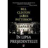In lipsa presedintelui - Bill Clinton, James Patterson, editura Rao