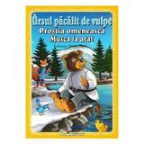3 povesti: Ursul pacalit de vulpe. Prostia omeneasca. Musca la arat, editura Teopiticot