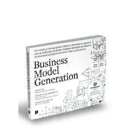 Business Model Generation - Alexander Osterwalder, Yves Pigneur, editura Publica