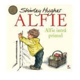 Alfie. Alfie intra primul - Shirley Hughes, editura Litera