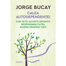 Calea autodependentei - Jorge Bucay, editura Litera