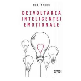 Dezvoltarea inteligentei emotionale - Rob Yeung, editura Meteor Press