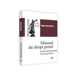 Manual de drept penal. Partea generala - Mihai Adrian Hotca, editura Universul Juridic