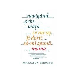 Navigand prin viata - Margaux Bergen, editura Lifestyle