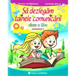 Sa dezlegam tainele comunicarii - Clasa 2. Sem.1 (C.D.) - Carmen Iordachescu, Luminita Minca, editura Carminis