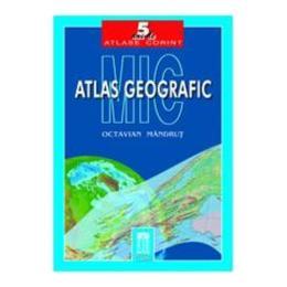 Mic atlas geografic - Octavian Mandrut, editura Corint
