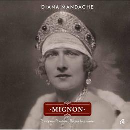 Mignon, Principesa Romaniei, Regina Iugoslaviei - Diana Mandache