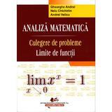 Analiza Matematica. Culegere de probleme. Limite de functii - Gheorghe Andrei, Nelu Chichirim, editura Didactica Si Pedagogica