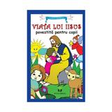 Viata Lui Iisus Povestita Pentru Copii, editura Pestalozzi