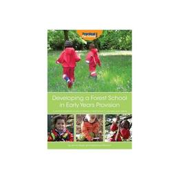 Developing a Forest School in Early Years Provision, editura Practical Pre School Books