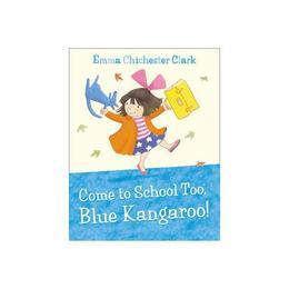 Come to School Too, Blue Kangaroo!, editura Collins Children's Books