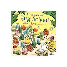 First Day at Bug School, editura Bloomsbury Childrens Books