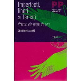 Imperfecti, liberi si fericiti - Cristophe Andre, editura Trei