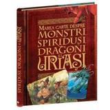 Marea carte despre monstri, spiridusi, dragoni si uriasi, editura Litera